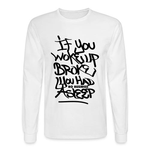If You Wake Up Broke.... Longsleeve Tee - Men's Long Sleeve T-Shirt