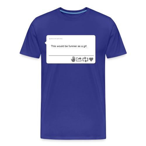 Funnier as a GIF - Men's T - Men's Premium T-Shirt
