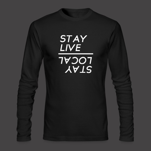 Stay Live Stay Local - Men's Long Sleeve T-Shirt by Next Level