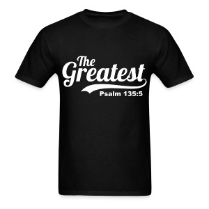 The Greatest Psalm 135:5  - Men's T-Shirt