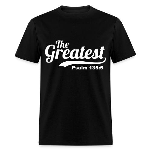 The Greatest Psalm 135:5  - Men's T-Shirt