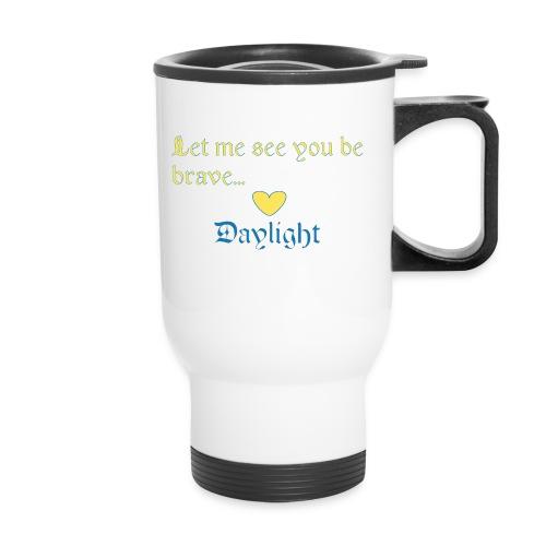 Let me see you be brave Travel Mug - Travel Mug