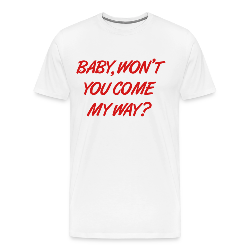 Baby, Won't You Come My Way? - Men's Premium T-Shirt