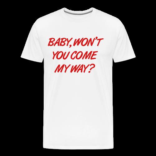 Baby, Won't You Come My Way? - Men's Premium T-Shirt