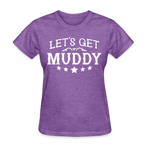 Let's Get Muddy - Women's T-Shirt