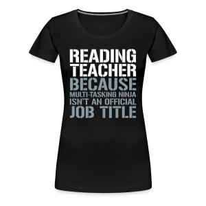 Reading Teacher... Ninja Isn't an Official Job Title | White + Metallic Silver - Women's Premium T-Shirt