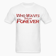 who wants to live forever T-Shirts