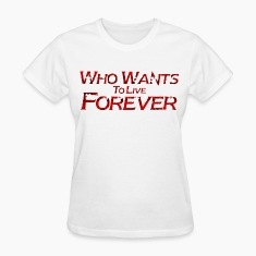 who wants to live forever Women's T-Shirts