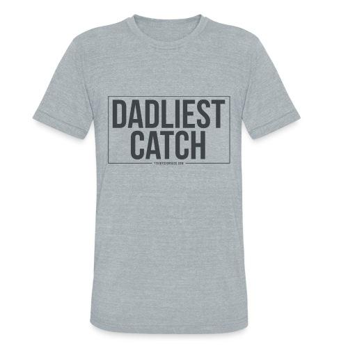 Dadliest Catch - Unisex Tri-Blend T-Shirt