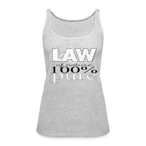 LAW of Nature 100% Pure Tank - Women's Premium Tank Top