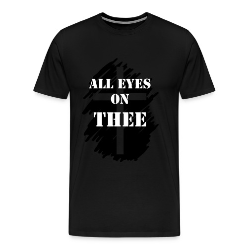 All Eyes on Thee - Men's Premium T-Shirt