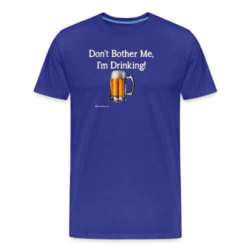 Don't Bother Me I'm Drinking Men's Premium T-Shirt - Men's Premium T-Shirt