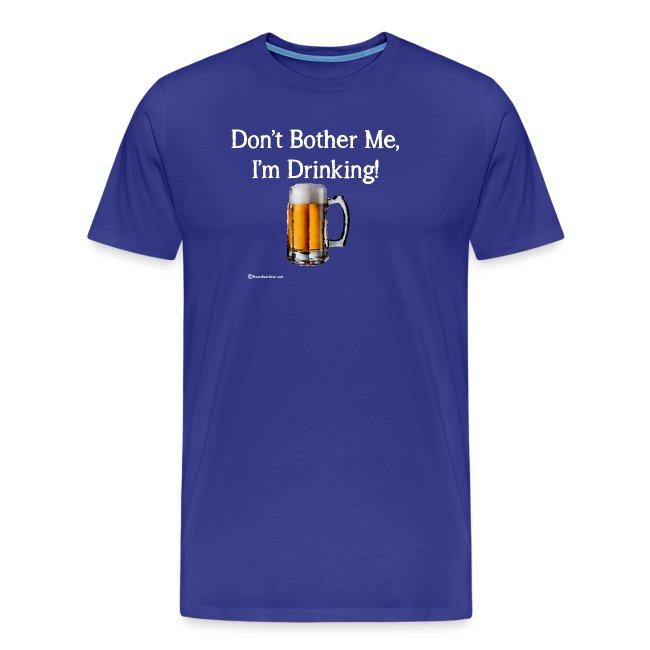 Don't Bother Me I'm Drinking Men's Premium T-Shirt