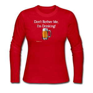 Don't Bother Me I'm Drinking Women's Long Sleeve T-Shirt - Women's Long Sleeve Jersey T-Shirt