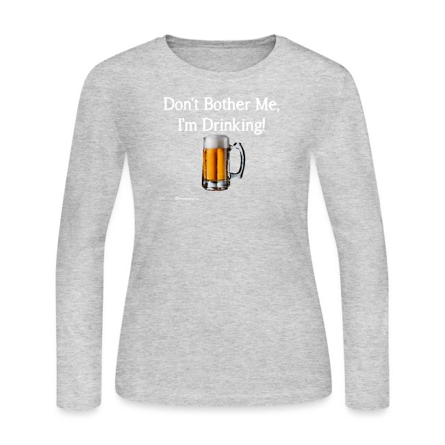 Don't Bother Me I'm Drinking Women's Long Sleeve T-Shirt