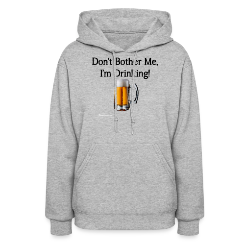Don't Bother Me I'm Drinking Women's Hoodie - Women's Hoodie