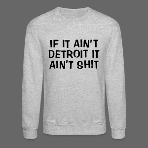 If It Ain't Detroit - Crewneck Sweatshirt