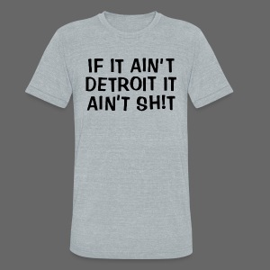 If It Ain't Detroit - Unisex Tri-Blend T-Shirt by American Apparel