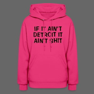 If It Ain't Detroit - Women's Hoodie