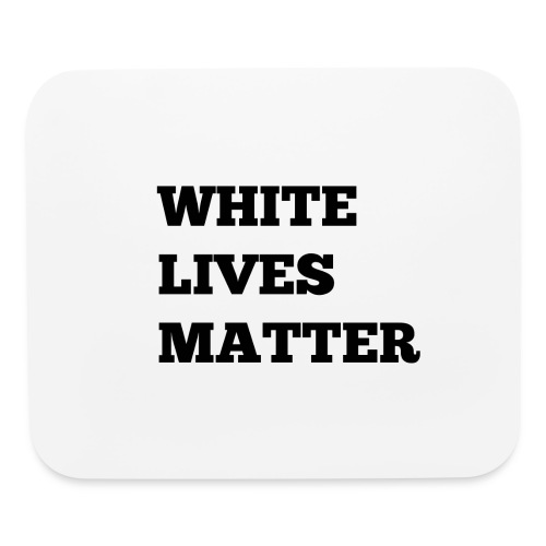 White Lives Matter - Mouse pad Horizontal