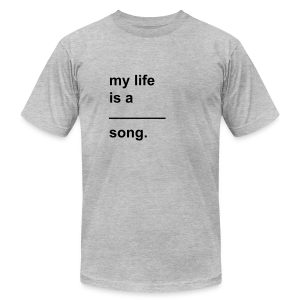 My life is a ____ (fill it in!) song. - Men's Fine Jersey T-Shirt