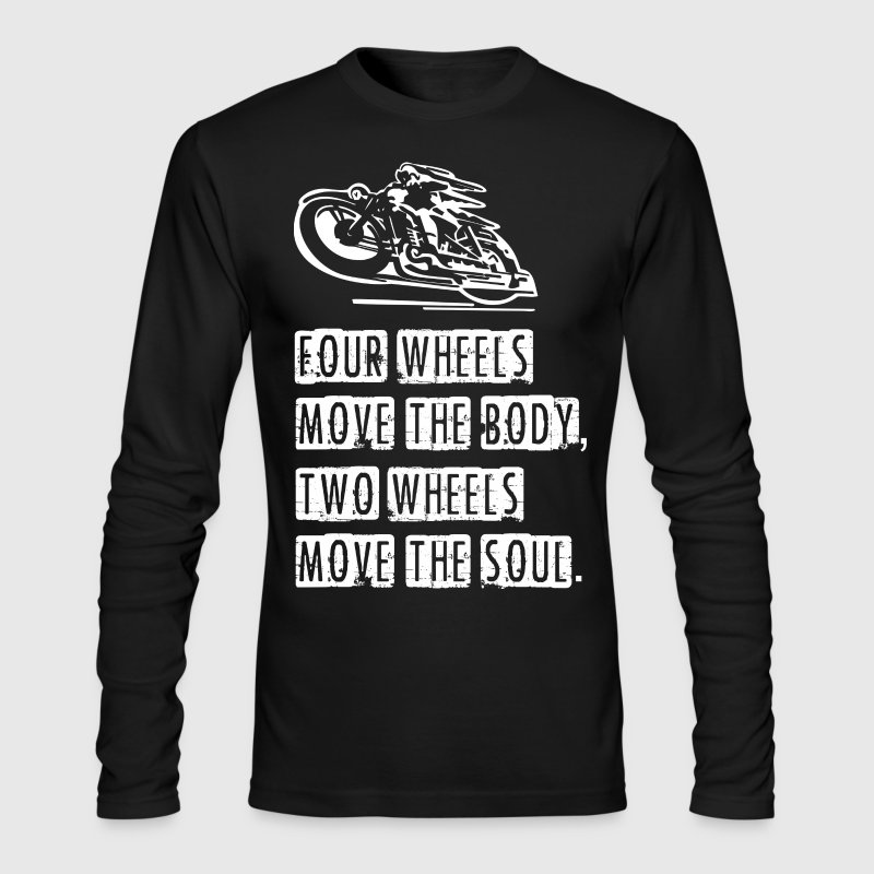 Four Wheels Move The Body Two Wheels Move The Soul - Men's Long Sleeve T-Shirt by Next Level