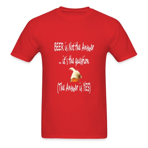 Beer is not the answer... it´s the question (the answer is YES) - Men's T-Shirt