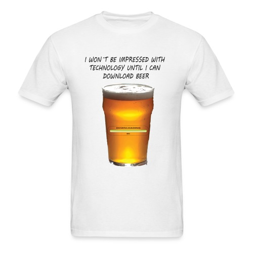 I won´t be impressed with technology until I can download beer - Men's T-Shirt