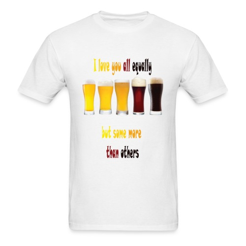 I love you all equally, but some more than others - Men's T-Shirt