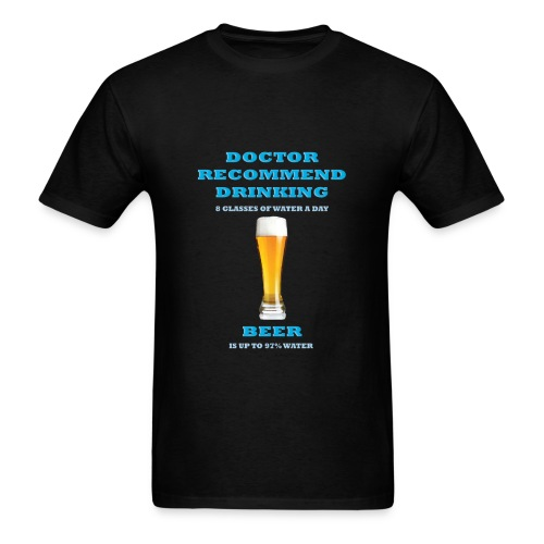 Doctor recommend drinking 8 glasses of water a day, Beer is up to 97% water - Men's T-Shirt