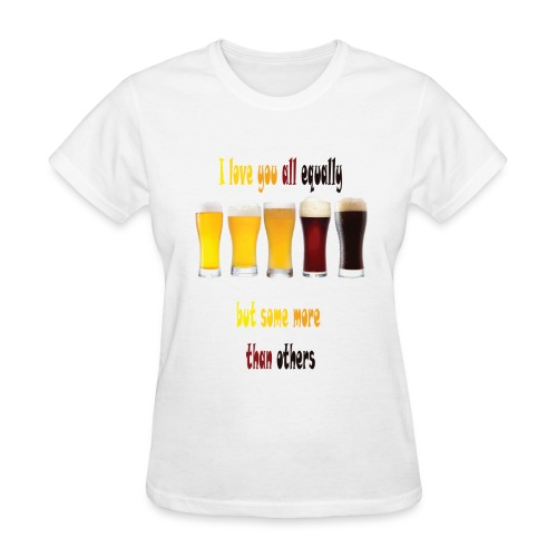 I love you all equally, but some more than others - Women's T-Shirt