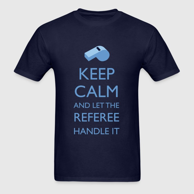 Keep Calm and Let the Referee Handle It - Men's T-Shirt