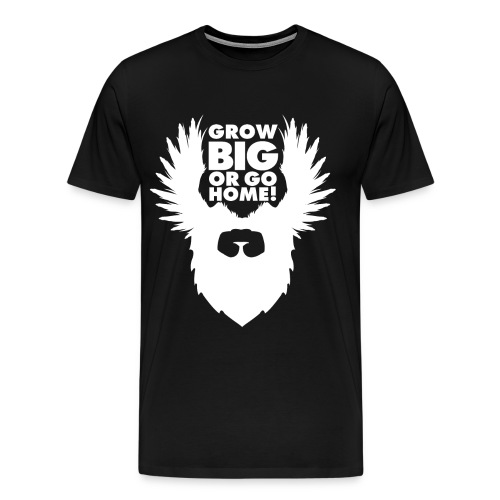 Grow BIG or Go Home - Men's Premium T-Shirt