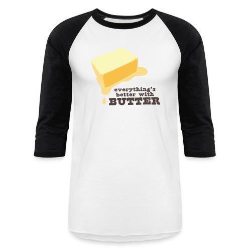 Men's Everything's Better with Butter - Baseball T-Shirt