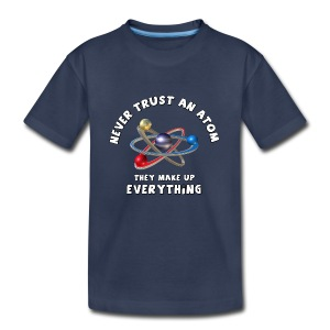 Never trust atom Baby & Toddler Shirts - Toddler Premium T-Shirt