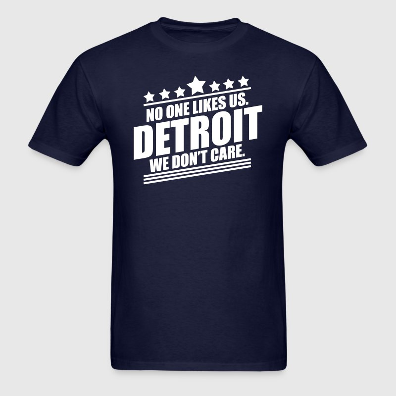 Detroit No One Likes Us T-Shirts - Men's T-Shirt