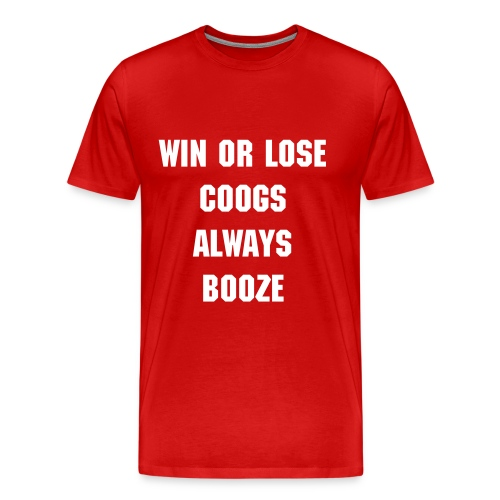 Win or Lose, Coogs Always Booze - Men's Premium T-Shirt
