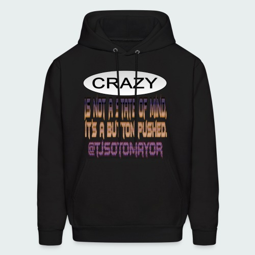 Crazy is a button pushed - Men's Hoodie