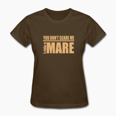 You don't scare me . I ride a Mare Women's T-Shirts