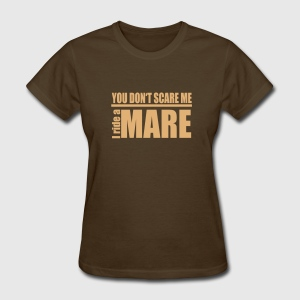 You don't scare me . I ride a Mare Women's T-Shirts - Women's T-Shirt