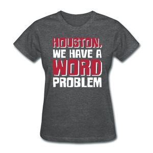 Houston Word Problem Womens dark - Women's T-Shirt