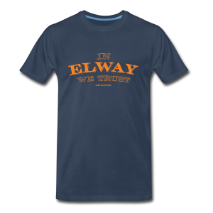 In Elway We Trust - Mens - Big And Tall T-Shirt - OP - Men's Premium T-Shirt
