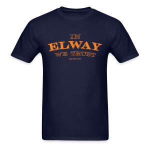 In Elway We Trust - Mens - T-Shirt - OP - Men's T-Shirt