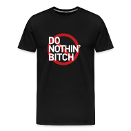 T-Shirts ~ Men's Premium T-Shirt ~ Do Nothin' Bitch