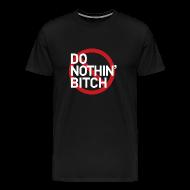 T-Shirts ~ Men's Premium T-Shirt ~ Do Nothin' Bitch