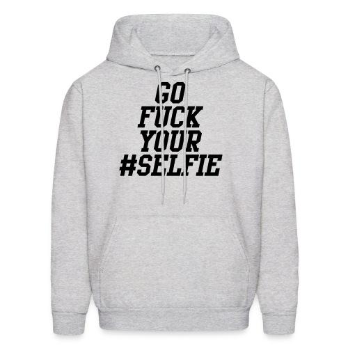 Go Fuck Your #Selfie Hoodie - Men's Hoodie