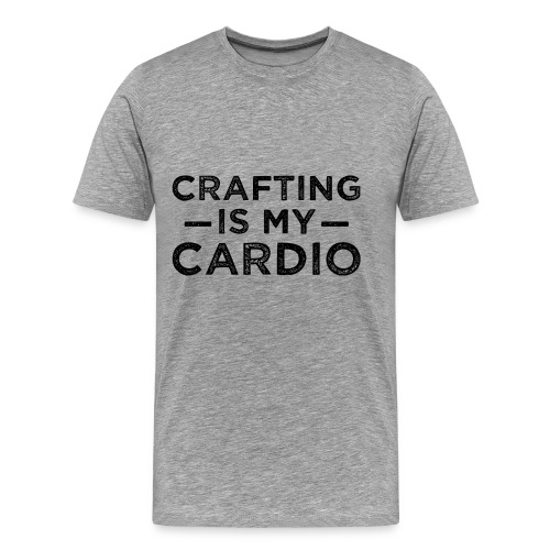 Crafting is my cardio shirt - Men's Premium T-Shirt