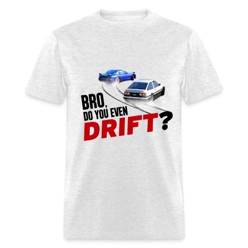 Bro Do You Even Drift? - Men's T-Shirt
