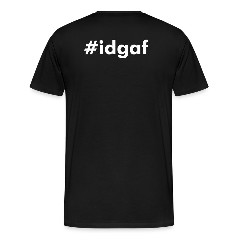 #idgaf tshirt - back - Men's Premium T-Shirt
