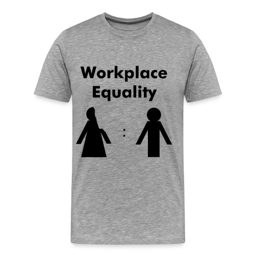 Workplace Equality (Men's... or Women's T-Shirt) - Men's Premium T-Shirt